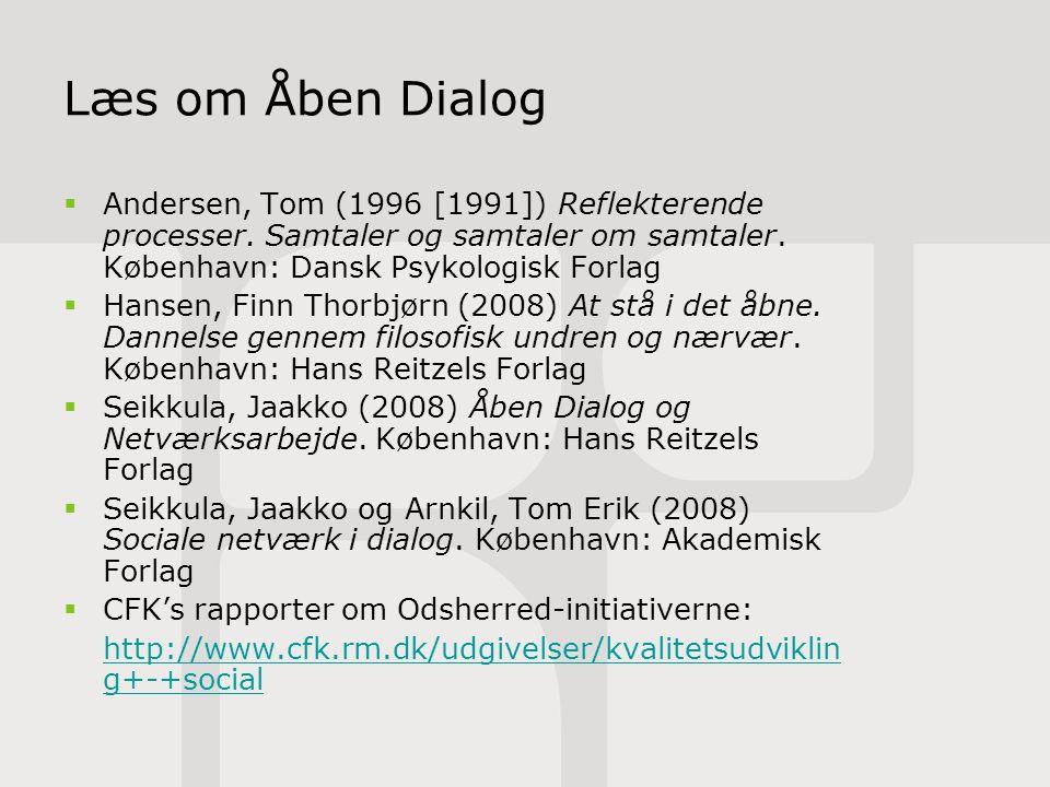 Læs om Åben Dialog Andersen, Tom (1996 [1991]) Reflekterende processer. Samtaler og samtaler om samtaler. København: Dansk Psykologisk Forlag.